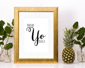 Printable: Treat Yo Self - Parks and Recreation Quote - Inspirational Print - Digital Download 8x10 AND 5x7