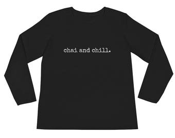 chai and chill Ladies' Long Sleeve T-Shirt, Desi Gift, Brown Girl Gift, Bookworm Shirt