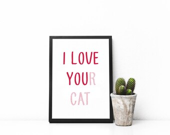 I Love Your Cat Print, Digital Download, Printable Art, Wall Art, Word Art, Instant Download, Modern Art, Minimalist, Cat Lovers, Sayings