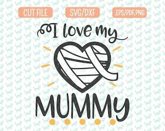 I love my mummy SVG, DXF, EPS, png Files for Cutting Machines Cameo or Cricut - Halloween Svg, Mummy Svg