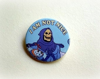 Skeletor He-Man I'm not nice - pinback button or magnet 1.5 Inch