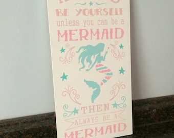 always be yourself unless you can be a mermaid than always be a mermaid wood sign mermaid nursery mermaid wall decor