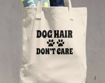 Dog Lover Tote Bag/Dog Lover Tote/Dog Mom Tote/Dog Hair Don't Care/Dog Mom Tote Bag/Humorous Dog Owner Gift/Dog Mom Gift/Funny dog gift