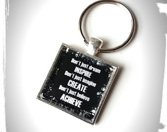 Don't just dream INSPIRE Don't just imagine CREATE Don't just believe ACHIEVE Glass Tile Key Ring - Inspirational