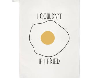 I Couldn't If I Fried Tea Towel Dish Cloth