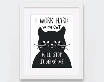 I Work Hard So My Cat Printable Art, Don't Judge, Funny Cat Art for Cat Lovers, Stop Judging Black and White Cat Print, Instant Download