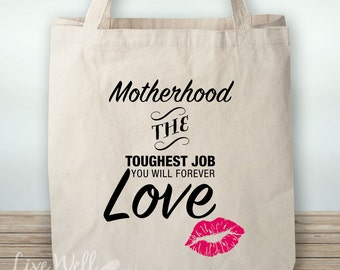 Motherhood The Toughest Job You Will Forever Love - Tote Bag - Gift for New Mom - Baby Shower Gift - Mom Tote Bag