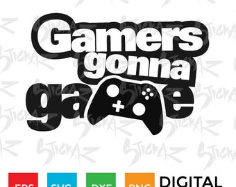 Gamers gonna game, Controller, Xbox, Playstation, Video game, SVG, eps, dxf, png, cut files, stencils, decal art, scrapbook