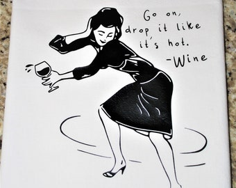 Go On, Drop It Like It's Hot Funny Wine Kitchen Towel - Flour Sack - Gift  - Dish Towel - Dancing - Hostess - Alcohol - Housewarming