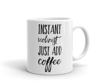 Instant Violinist Just Add Coffee gift mug | music teacher gift musician gift violinist gift violin teacher violin player birthday