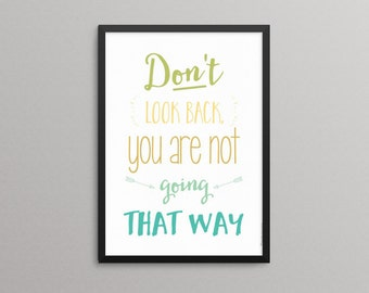 Printable Quote - Inspiratonal Quote - Typography - Print - quote poster - Minimal - Don't look back, you are not going that way...