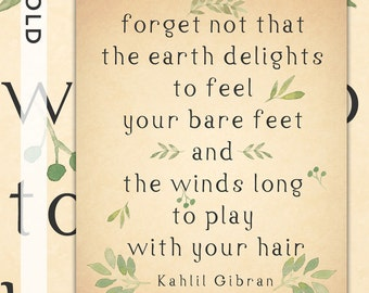 """Quote: """"Forget not that the Earth delights . . . """" by Kahlil Gibran Motivational Inspirational Printable Wall Art"""