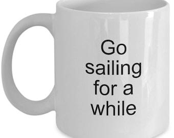 Sailing Mug - Go Sailing for a while - Sailor Mug - Gift idea - Coffee Mug 11OZ