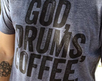God Drums Coffee Drummer Shirt // Praise and Worship Shirt // Drummer TShirt // Ultra-Soft Poly-Cotton