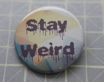 Stay Weird - Pinback Button OR Magnet