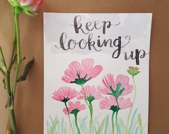 Keep Looking Up - Art Print - Hand Lettering - Watercolor Painting - Floral Art  - Inspirational Art