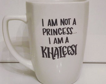 I am not a Princess, I am a Khaleesi mug