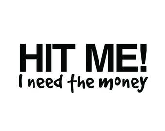 Hit Me, I Need the Money vinyl decal sticker humor funny comic ironic strange