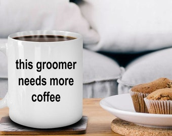 Pet Groomer Funny Ceramic Mug - Needs More Coffee - Makes a Great Thank-you, Birthday Gift