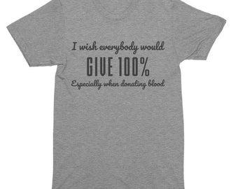 I Wish Everybody Would Give 100% Especially When Donating Blood T-Shirt, Tank Top, Baseball Tee, Sweatshirt, Hoodie