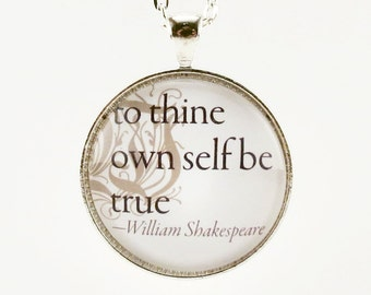 To Thine Own Self Be True, William Shakespeare Quote Necklace, Art Pendant
