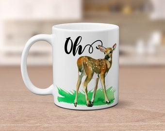 Funny Mug - Oh Deer - Gift for her - Mom Gift, Daughter Gift, Coffee Lover, Coworker Gift, Friend Mug, Teacher Gift, Mother's Day