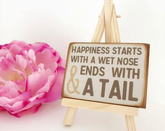 Happiness Starts With A Wet Nose & Ends With A Tail...