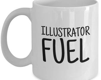 Funny Illustrator Mug - Illustrator Gift Idea - Illustrator Fuel