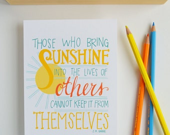 Those Who Bring Sunshine Into the Lives of Others, J.M. Barrie, Sunshine, Inspiration, Inspiring Quote Art Print