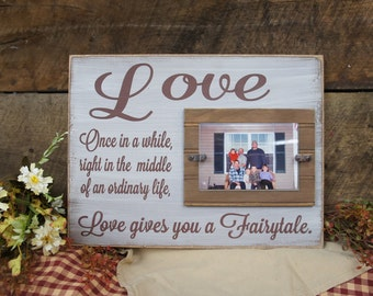 Love Once in a while right in the middle of an ordinary Life, Love Gives You a Fairytale, Rustic Style Frame and Sign, Wedding Anniversary