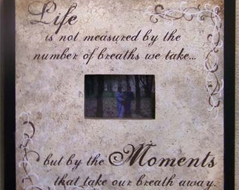 Life is not measured by the breaths we take but by the moments that take our breath away sign picture frame handmade