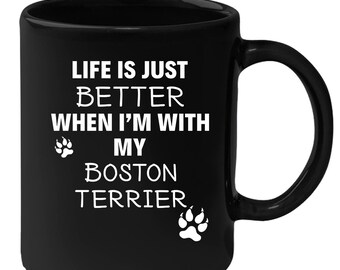 Boston terrier - Life Is Just Better When I'm With My Boston terrier 11 oz Black Coffee Mug