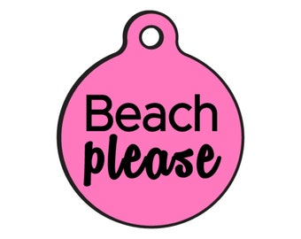 "Funny Dog ID Tags for Dogs ""Beach Please"" - Double Sided - Available 20 Colors - 2 Sizes"