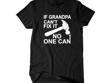 If grandpa can't fix it no one can - black or grey - fathers day gift - Grandpa - clothing - father's day - gifts for him - gifts for dad
