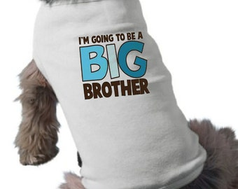 I'm Going To Be a Big Brother Dog Shirt - Dog T-Shirt - Graphic Tee - Pregnancy Announcement Dog Shirt