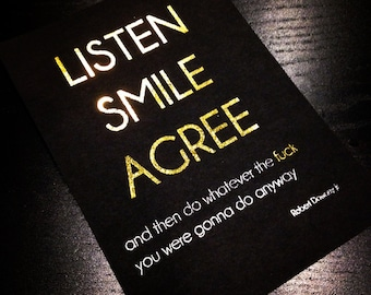 Oops Print - LISTEN SMILE AGREE Gold and Silver Foil 5 x 7 Print on Black