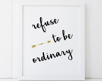 Refuse to Be Ordinary Motivational Home Decor Printable Wall Art INSTANT DOWNLOAD