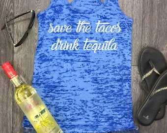 save the tacos drink tequila, womens tank, burnout tank, tank top, funny tank, workout tank top, gym tank, tops and tees, racerback tank