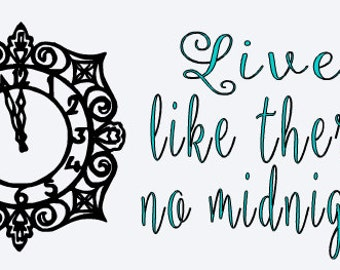 SVG, disney, live like theres no midnight, cinderella clock, cinderella,  cut file, printable,  cricut, silhouette, instant download