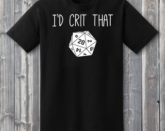 I'd Crit That Shirt, D20, Dungeons and Dragons Shirts, DnD Shirts, DnD Gifts, RPG Shirts, Natural 20, Role-Playing Shirts, Gamer Gifts, DnD