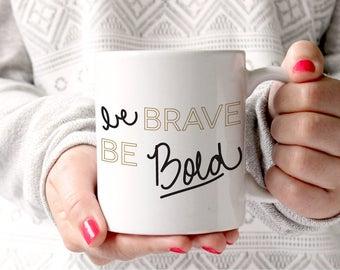 Be Brave Be Bold Mug Hand Lettered Encouragement Double Sided Mug Inspirational Quote Graduation Gift