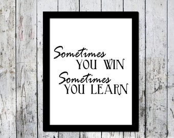 Typography print, Inspirational Sometimes you win, downloadable print, Wall decor