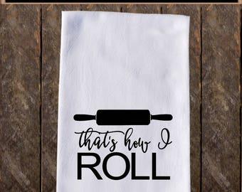 Thats How I Roll Funny Dish Towels , Funny Tea Towels , Flour Sack Towel Kitchen Decore, Custom Tea Towel Kitchen Gift KC47