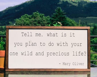 Tell me, what is it you plan to do with your one wild and precious life? Wood Sign