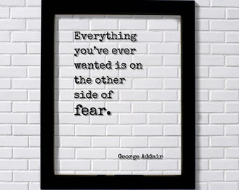 George Addair - Floating Quote - Everything you've ever wanted is on the other side of fear. - Quote Art Print - Motivational Inspiration