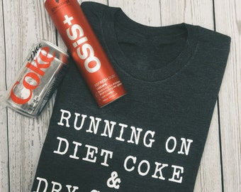 Running on Diet Coke & Dry Shampoo softstyle tee