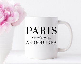 Paris is Always a Good Idea Mug, Coffee Mug, Inspirational Mugs, Girl Boss Mug