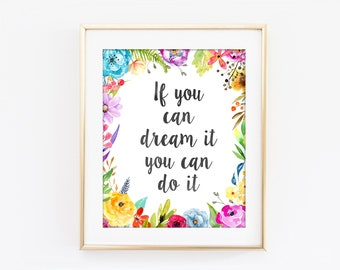 If You Can Dream It You Can Do It, Inspirational Typography Print, Colorful Flower Wall Art, Motivational Inspirational Home Decor Q182