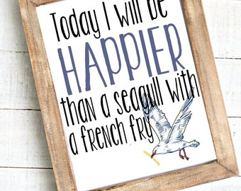 Today I will be happier than a seagull with a french fry 8x10 digital print, instant download, printable art,  beach house, housewarming