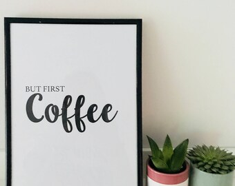 But First Coffee  - Print